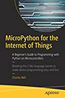 MicroPython for the Internet of Things: A Beginner's Guide to Programming with Python on Microcontrollers Front Cover