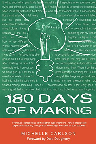 180 Days of Making: How to incorporate experiential learning in ways that will change the world for your - To 180 How