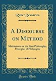 img - for A Discourse on Method: Meditations on the First Philosophy; Principles of Philosophy (Classic Reprint) book / textbook / text book