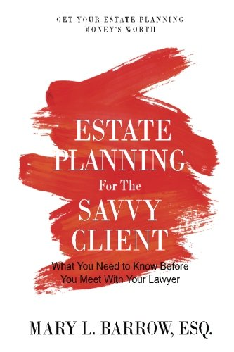 Estate Planning for the Savvy Client: What You Need to Know Before You Meet With Your Lawyer (Savvy Client Series) (Volume 1)