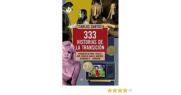 Amazon.com: 333 historias de la transición (Historia del S.XX) (Spanish Edition) eBook: Carlos Santos: Kindle Store