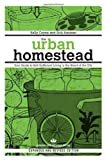 img - for The Urban Homestead (Expanded & Revised Edition): Your Guide to Self-Sufficient Living in the Heart of the City (Process Self-reliance Series) book / textbook / text book