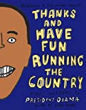 img - for Thanks and Have Fun Running the Country: Kids' Letters to President Obama book / textbook / text book