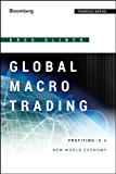 Global Macro Trading: Profiting in a New World Economy (Bloomberg Financial Book 567)