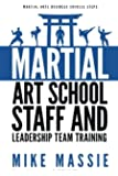 Martial Arts School Staff and Leadership Team Training: A Martial Arts Business Guide to Staffing and Hiring for Growth and Profit (Martial Arts Business Success Steps) (Volume 8)