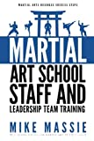 img - for Martial Arts School Staff and Leadership Team Training: A Martial Arts Business Guide to Staffing and Hiring for Growth and Profit (Martial Arts Business Success Steps) (Volume 8) book / textbook / text book