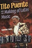 Tito Puente and the Making of Latin Music (Music in American Life)