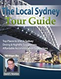 The Local Sydney Tour Guide: See Sydney From The Best Cafes To The Best Habourside Attractions (The Local Tour Guides Book 1)