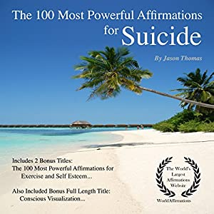 The 100 Most Powerful Affirmations for Suicide Audiobook