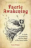 Faerie Awakening: A Guide to Connecting with the  Magic of the Faerie Realm