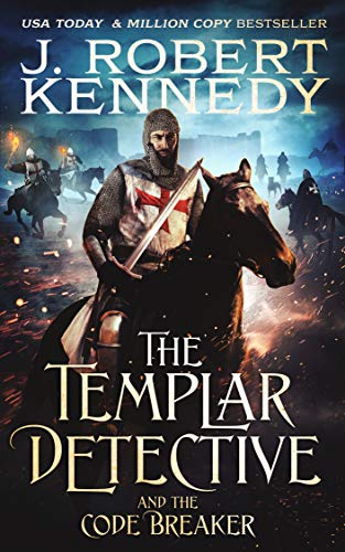 The Templar Detective and the Code Breaker (The Templar Detective Thrillers Book 5) by [Kennedy, J. Robert]