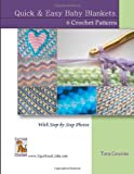 Quick and Easy Baby Blankets: 6 Crochet Patterns with Step-By-Step Photos, Tara Cousins, 1497386144