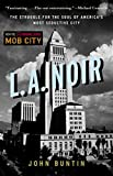 Image of L.A. Noir: The Struggle for the Soul of America's Most Seductive City