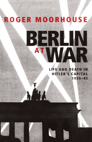 Berlin at War: Life and Death in Hitler's Capital, 1939-45 pdf epub