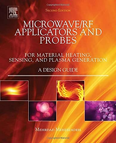 Microwave/RF Applicators and Probes: for Material Heating, Sensing, and Plasma Generation by Mehrdad Mehdizadeh - 9 Applicators