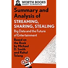 Summary and Analysis of Streaming, Sharing, Stealing: Big Data and the Future of Entertainment: Based on the Book by Michael D. Smith and Rahul Telang (Smart Summaries)