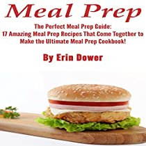 MEAL PREP: THE PERFECT MEAL PREP GUIDE: THE PERFECT MEAL PREP GUIDE: 17 AMAZING MEAL PREP RECIPES THAT COME TOGETHER TO MAKE THE ULTIMATE MEAL PREP COOKBOOK!