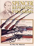 Spencer Repeating Firearms, Roy M. Marcot, 0970760825