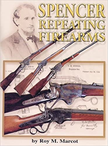 Spencer Repeating Firearms: Roy M  Marcot: 9780970760821