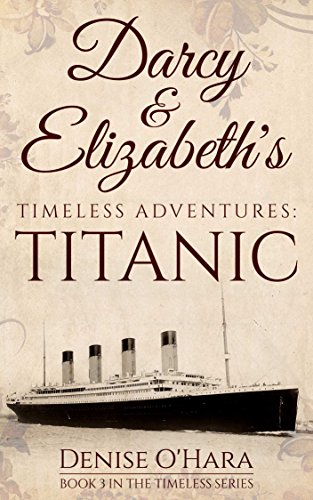 Download for free Darcy and Elizabeth's Timeless Adventures: TITANIC: Book 3 of the Pride and Prejudice Timeless Series