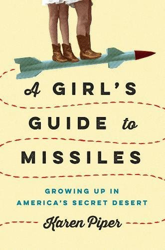 Book Cover: A Girl's Guide to Missiles: Growing Up in America's Secret Desert