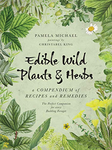 Edible Wild Plants & Herbs: A Compendium of Recipes and Remedies by Pamela Michael