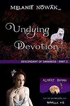Undying Devotion: (Descendant of Darkness - Part 2) (ALMOST HUMAN - The Second Series Book 6) by [Nowak, Melanie]