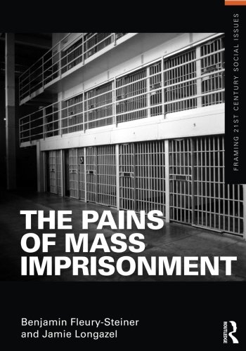 The Pains of Mass Imprisonment (Framing 21st Century Social Issues)