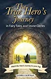 The True Hero's Journey: in Fairy Tales and Stone Circles