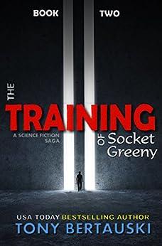The Training of Socket Greeny: A Science Fiction Saga by [Bertauski, Tony]