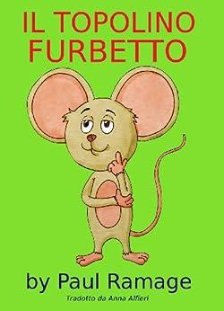il topolino furbetto libro illustrato per bambini clever little mouse italian edition. Black Bedroom Furniture Sets. Home Design Ideas