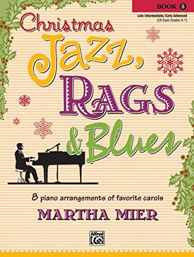 Piano Rag Music (Christmas Jazz, Rags & Blues, Bk 5: 8 arrangements of favorite carols for late intermediate to early advanced pianists)