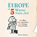 Europe on Five Wrong Turns a Day: One Man, Eight Countries, One Vintage Travel Guide | Doug Mack