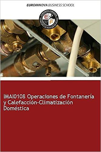 Libro de IMAI0108 Operaciones de Fontanería y Calefacción-Climatización Doméstica: Amazon.es: Euroinnova Formación: Libros