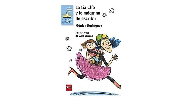 La tía Clío y la máquina de escribir (eBook-ePub) (El Barco de Vapor Azul nº 170) (Spanish Edition) - Kindle edition by Mónica Rodríguez Suárez, ...