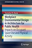 img - for Workplace Environmental Design in Architecture for Public Health: Impacts on Occupant Space Use and Physical Activity (SpringerBriefs in Public Health) book / textbook / text book