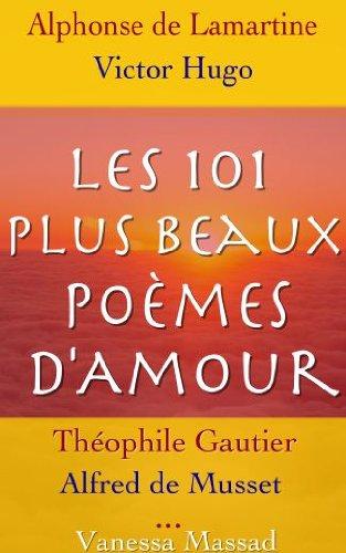 Les 101 plus beaux poèmes d'Amour de célèbres auteurs Français (Verlaine, Baudelaire, Hugo, Musset, ...) (French Edition)