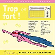 Trop fort ! (Bloom - la radio des enfants) | Carole Cheysson, Claire Loup, Thomas Cheysson, Sarah Degraeve