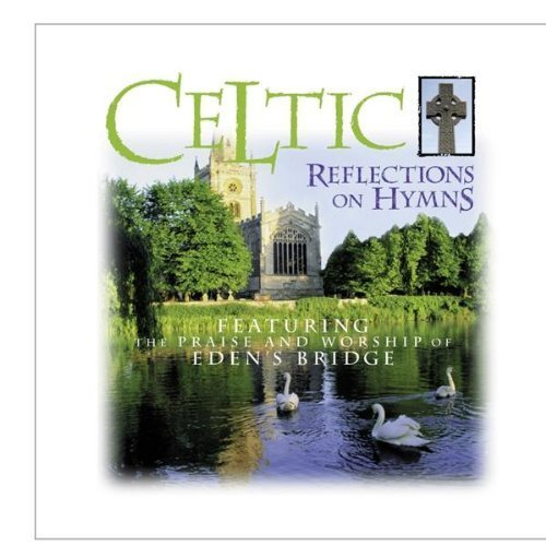 Celtic Reflections on Hymns Import Edition by Eden's Bridge (2000) Audio CD