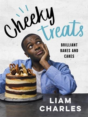 Liam Charles Cheeky Treats: 70 Brilliant Bakes and Cakes by Liam Charles
