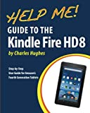 img - for Help Me! Guide to the Kindle Fire HD 8: Step-by-Step User Guide for Amazon's Fourth Generation Tablets book / textbook / text book