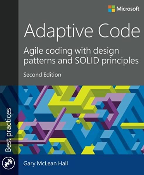 Adaptive Code Agile Coding With Design Patterns And Solid Principles Developer Best Practices Hall Gary Mclean 9781509302581 Amazon Com Books