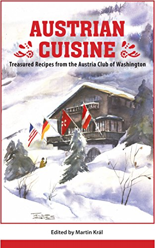 Austrian Cuisine: Treasured Recipes from the Austria Club of Washington by Martin Král