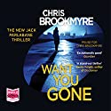 Want You Gone: Jack Parlabane, Book 9 Audiobook by Chris Brookmyre Narrated by Avita Jay, Angus King