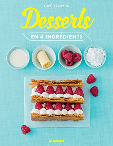 Desserts en 4 ingrédients (Cuisinez en 4 ingrédients max) (French Edition)