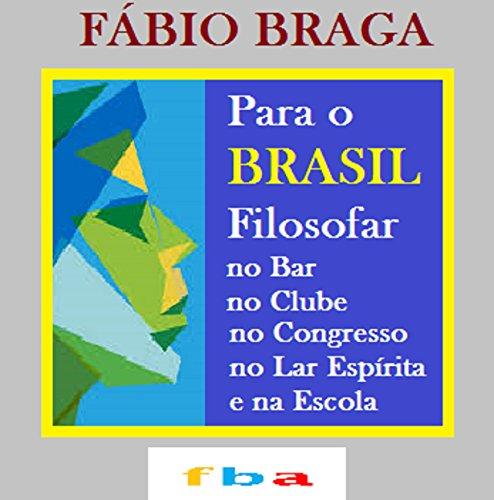 PARA O BRASIL FILOSOFAR NO BAR, NO CLUBE, NO CONGRESSO, NO LAR ESPÍRITA E NA ESCOLA