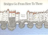 Bridges Go from Here to There, Forrest Wilson, 0891332065