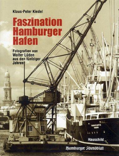 Fazination Hamburger Hafen: Walter Lüden - Hamburger Hafenfotograf Nr.1