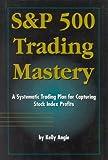 S&P 500 Trading Mastery, Kelly Angle, 0930233700