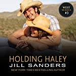 Holding Haley: The West Contemporary Romance Series, Book 3 | Jill Sanders